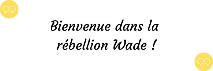 bienvenue dans la rébellion wade !